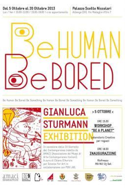 locandina Be Human Be Bored - mostra personale di Gianluca Sturmann
